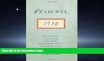 READ THE NEW BOOK Provence, 1970: M.F.K. Fisher, Julia Child, James Beard, and the Reinvention of