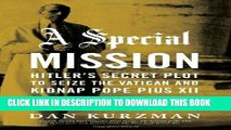 [PDF] Epub A Special Mission: Hitler s Secret Plot to Seize the Vatican and Kidnap Pope Pius the