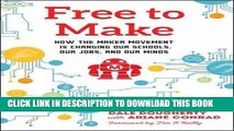 [PDF] Epub Free to Make: How the Maker Movement is Changing Our Schools, Our Jobs, and Our Minds