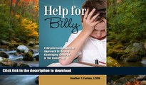 READ BOOK  Help for Billy: A Beyond Consequences Approach to Helping Challenging Children in the