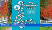 READ BOOK  My Sensory Book: Working Together to Explore Sensory Issues and the Big Feelings They
