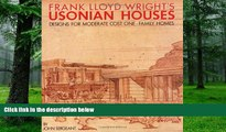 PDF  Frank Lloyd Wright s Usonian Houses: Designs for Moderate Cost One-Family Homes John