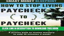 [PDF] How to Stop Living Paycheck to Paycheck: A proven path to money mastery in only 15 minutes a