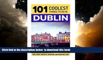 Best book  Dublin: Dublin Travel Guide: 101 Coolest Things to Do in Dublin (Travel to Dublin,