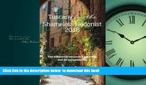 Read books  Tuscany for the Shameless Hedonist:: Florence and Tuscany Travel Guide 2016 (Italy for