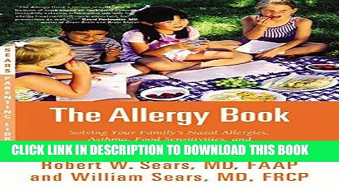 [FREE] Ebook The Allergy Book: Solving Your Family s Nasal Allergies, Asthma, Food Sensitivities,