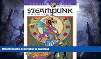 FAVORITE BOOK  Creative Haven Steampunk Fashions Coloring Book (Adult Coloring) FULL ONLINE