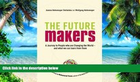Full [PDF]  The Future Makers: A Journey to People Who are Changing the World - and What We Can