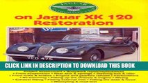 Best Seller Jaguar Enthusiasts  Club on Jaguar XK 120 Restoration (Jaguar Enthusiast) Free Read