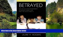 Big Sales  Betrayed: How the Education Establishment has Betrayed America and What You Can Do