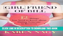 [PDF] Epub Girlfriend of Bill: 12 Things You Need to Know about Dating Someone in Recovery Full