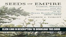 [PDF] Seeds of Empire: Cotton, Slavery, and the Transformation of the Texas Borderlands, 1800-1850