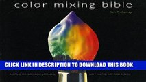 Best Seller Color Mixing Bible: All You ll Ever Need to Know About Mixing Pigments in Oil,