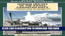 Ebook Unsung Heroes of the Royal Canadian Navy: Incredible Tales of Courage and Daring During