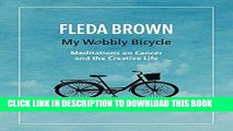 Best Seller My Wobbly Bicycle: Meditations on Cancer and the Creative Life Free Read