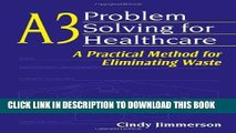 Best Seller A3 Problem Solving for Healthcare: A Practical Method for Eliminating Waste Free Read