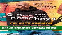 Ebook G-Dog and the Homeboys: Father Greg Boyle and the Gangs of East Los Angeles Free Read