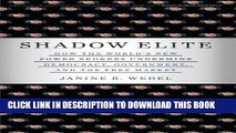 [FREE] Ebook Shadow Elite: How the World s New Power Brokers Undermine Democracy, Government, and