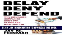 [DOWNLOAD] EBOOK Delay, Deny, Defend: Why Insurance Companies Don t Pay Claims and What You Can Do