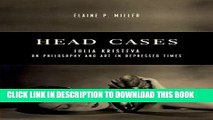 Best Seller Head Cases: Julia Kristeva on Philosophy and Art in Depressed Times (Columbia Themes
