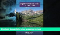 liberty book  Aspen/Snowmass Trails: Hiking Guide, 4th: From Day Hikes to Backpacking Trips READ