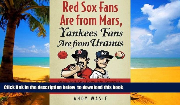 GET PDFbooks  Red Sox Fans Are from Mars, Yankees Fans Are from Uranus: Why Red Sox Fans Are