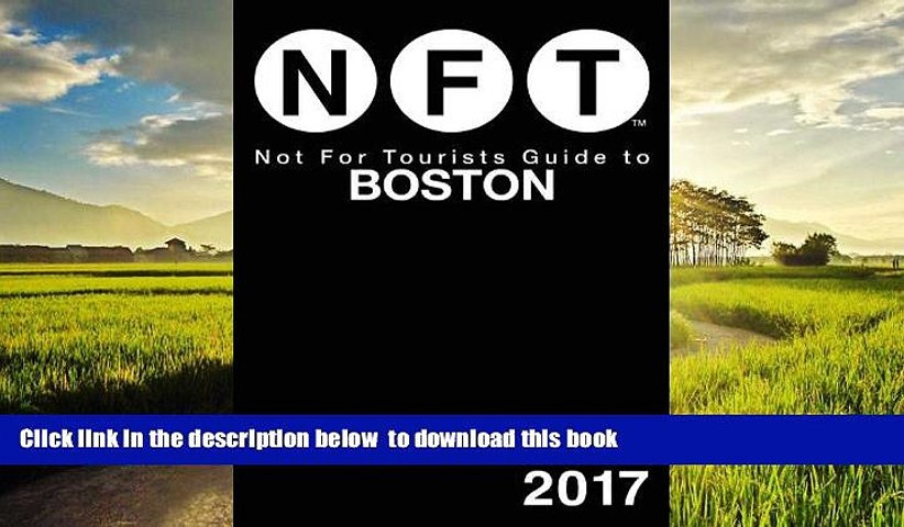 Best books  Not For Tourists Guide to Boston 2017 (Not for Tourists Guidebook) READ ONLINE