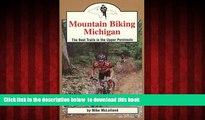 GET PDFbooks  Mountain Biking Michigan: The Best Trails in the Upper Peninsula (Mountain Biking