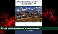 Best books  A Wandering Walk Guidebook: Kansas City, MO: A Wandering Walk Guidebook BOOOK ONLINE