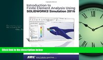 READ THE NEW BOOK  Introduction to Finite Element Analysis Using SOLIDWORKS Simulation 2016 BOOOK