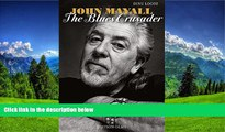 FREE PDF  John Mayall: The Blues Crusader READ ONLINE