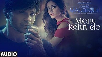 Menu Kehn De (Full Audio) - AAP SE MAUSIIQUII - Himesh Reshammiya Latest Song  2016
