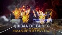 Quema de buses calvario de transportistas