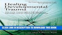 [PDF] Epub Healing Developmental Trauma: How Early Trauma Affects Self-Regulation, Self-Image, and