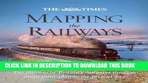 [READ] Kindle The Times Mapping the Railways: The Journey of Britain s Railways Through Maps from