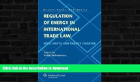 READ BOOK  Regulation of Energy in International Trade Law. WTO, NAFTA and Energy Charter (Global