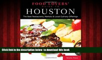 liberty book  Food Lovers  Guide to® Houston: The Best Restaurants, Markets   Local Culinary