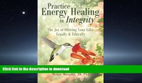 The Joy of Offering Your Gifts Legally /& Ethically Practice Energy Healing in Integrity
