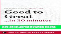 KINDLE Good to Great in 30 Minutes - The Expert Guide to Jim Collins s Critically Acclaimed Book