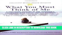 Books What You Must Think of Me: A Firsthand Account of One Teenager s Experience with Social