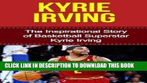 Books Kyrie Irving  The Inspirational Story of Basketball Superstar Kyrie Irving (Kyrie Irving