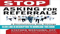 [FREE] Ebook Stop Asking for Referrals:  A Revolutionary New Strategy for Building a Financial