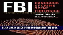 Books FBI Handbook of Crime Scene Forensics: The Authoritative Guide to Navigating Crime Scenes