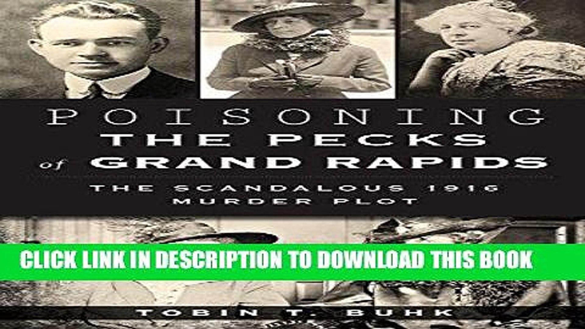 Books Poisoning the Pecks of Grand Rapids:: The Scandalous 1916 Murder Plot (True Crime) Read