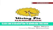 [PDF] Slicing Pie Handbook: Perfectly Fair Equity Splits for Bootstrapped Startups Popular Colection