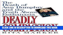 [FREE] EPUB Deadly Compassion: The Death of Ann Humphry and the Truth About Euthanasia Download