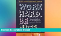 EBOOK ONLINE  Work Hard. Be Nice.: How Two Inspired Teachers Created the Most Promising Schools