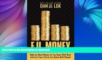 READ BOOK  F.U. Money: Make As Much Money As You Damn Well Want And Live Your LIfe As YOu Damn