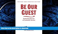 READ BOOK  Be Our Guest: Perfecting the Art of Customer Service (Disney Institute Book, A)  BOOK