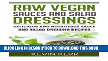 MOBI DOWNLOAD Raw Vegan Sauces and Salad Dressings: Delicious and Nutritious Sauce and Salad